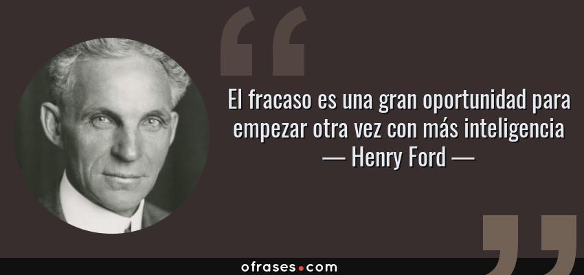 Frases de Henry Ford - El fracaso es una gran oportunidad para empezar otra vez con más inteligencia