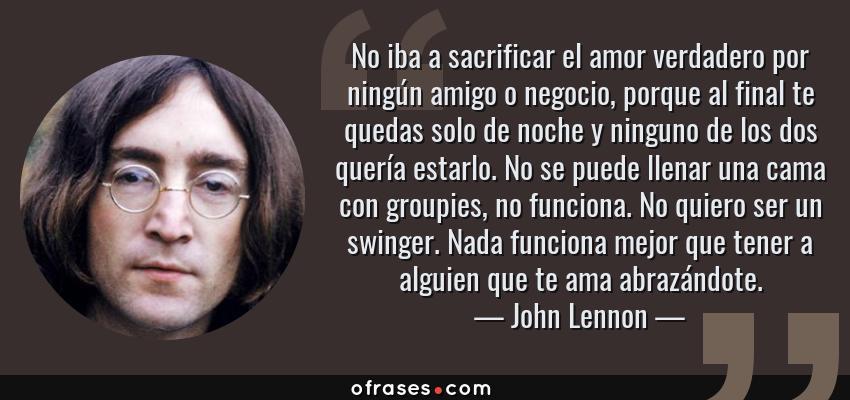 John Lennon No Iba A Sacrificar El Amor Verdadero Por Ningun Amigo
