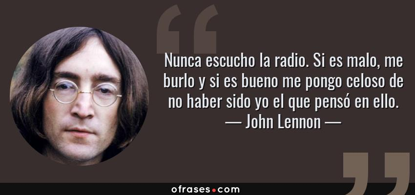 John Lennon Nunca Escucho La Radio Si Es Malo Me Burlo Y