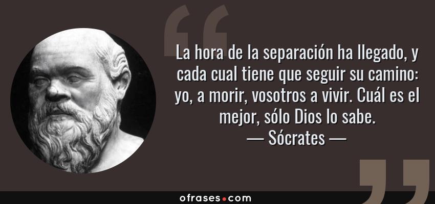Sócrates La Hora De La Separación Ha Llegado Y Cada Cual