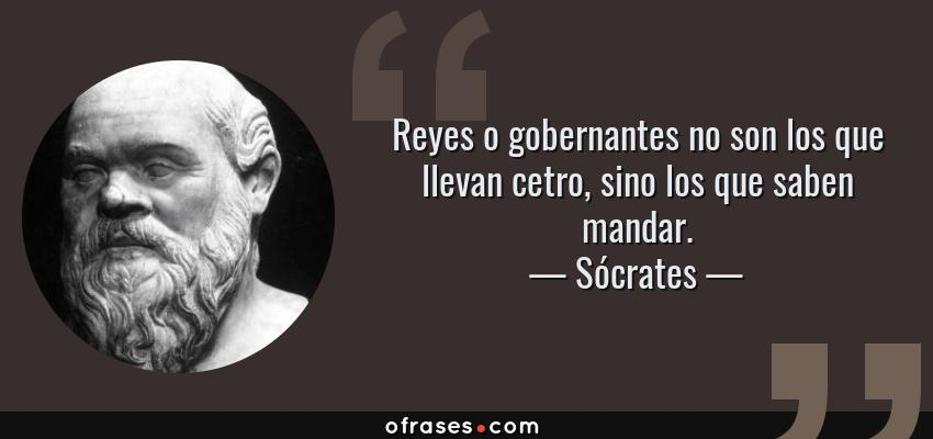 Sócrates Reyes O Gobernantes No Son Los Que Llevan Cetro