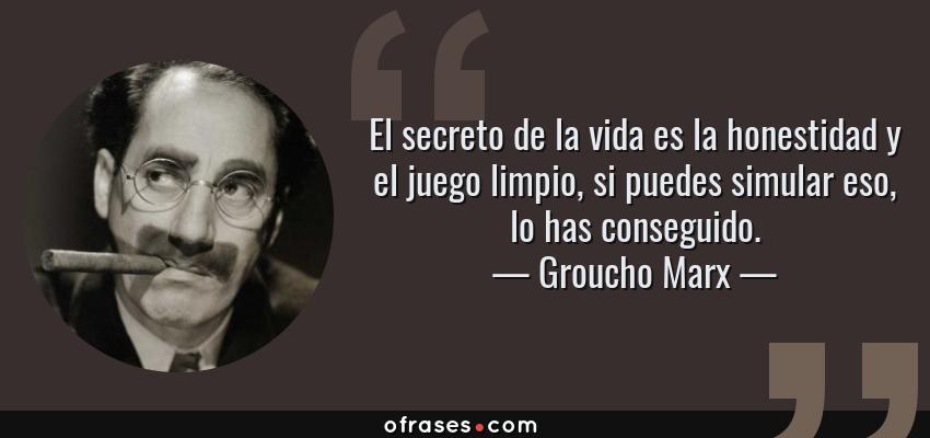Frases de Groucho Marx - El secreto de la vida es la honestidad y el juego limpio, si puedes simular eso, lo has conseguido.
