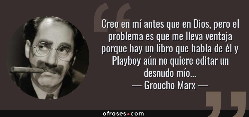 Groucho Marx Creo En Mí Antes Que En Dios Pero El Problema