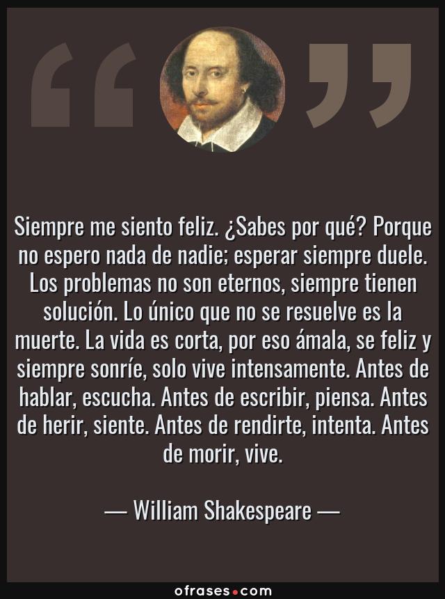 William Shakespeare Siempre Me Siento Feliz Sabes Por Que Porque