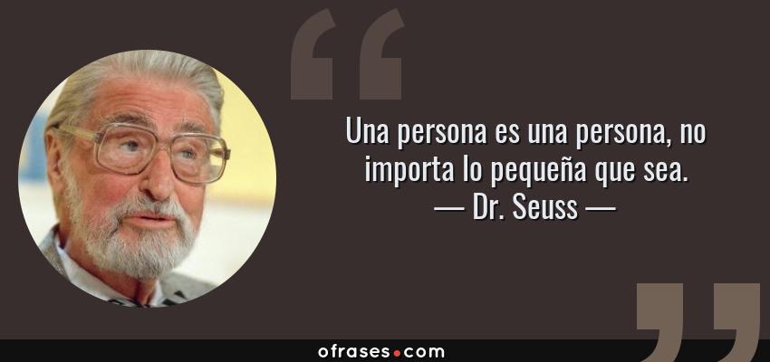 Frases de Dr. Seuss - Una persona es una persona, no importa lo pequeña que sea.