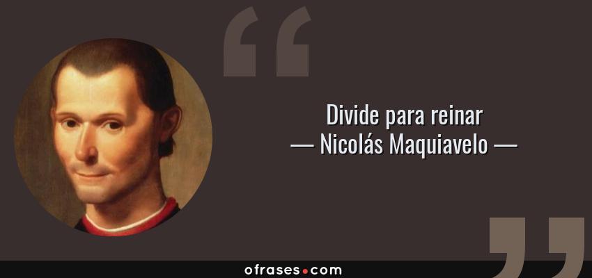 Frases de Nicolás Maquiavelo - Divide para reinar