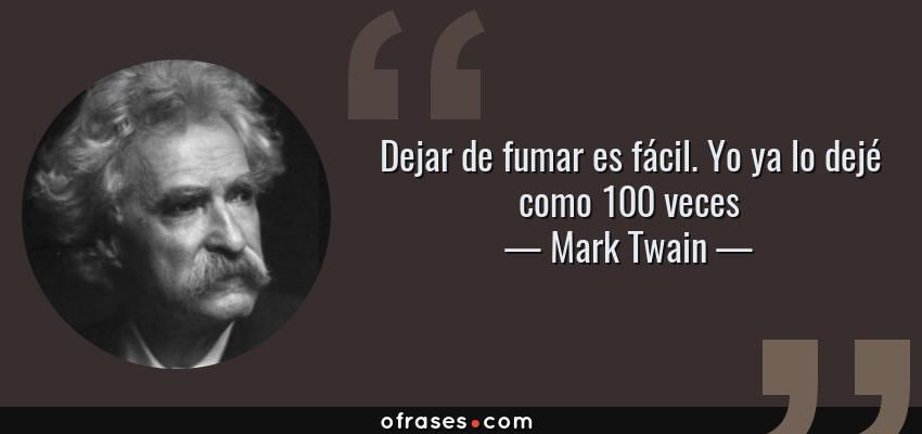 Frases de Mark Twain - Dejar de fumar es fácil. Yo ya lo dejé como 100 veces