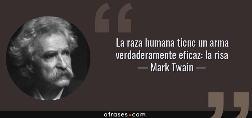 Frases de Mark Twain - La raza humana tiene un arma verdaderamente eficaz: la risa
