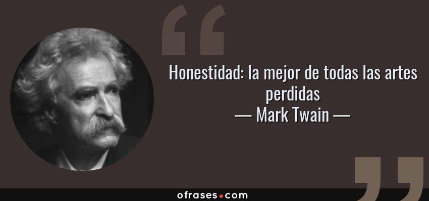 Frases de Mark Twain - Honestidad: la mejor de todas las artes perdidas