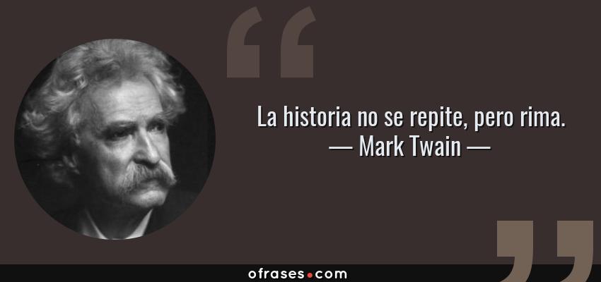 Frases de Mark Twain - La historia no se repite, pero rima.