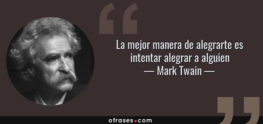 Frases de Mark Twain - La mejor manera de alegrarte es intentar alegrar a alguien