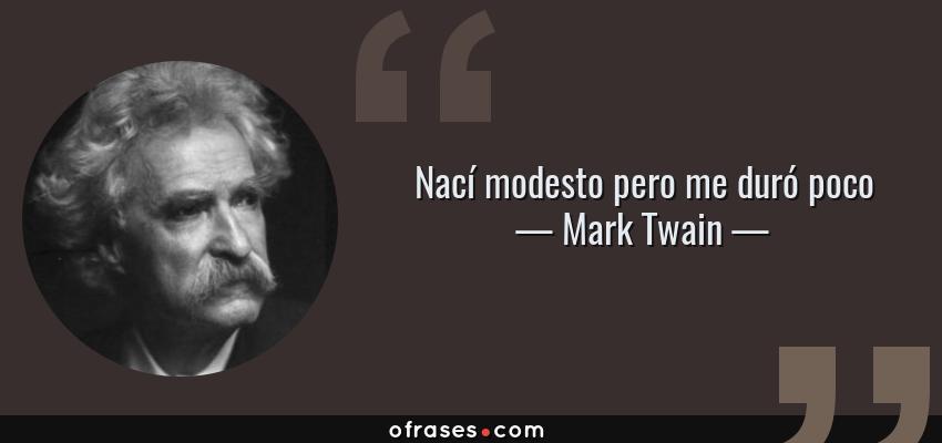 Frases de Mark Twain - Nací modesto pero me duró poco