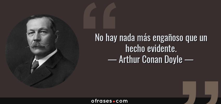 Frases de Arthur Conan Doyle - No hay nada más engañoso que un hecho evidente.