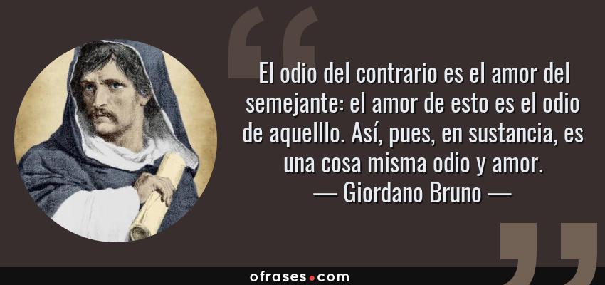 Giordano Bruno El Odio Del Contrario Es El Amor Del
