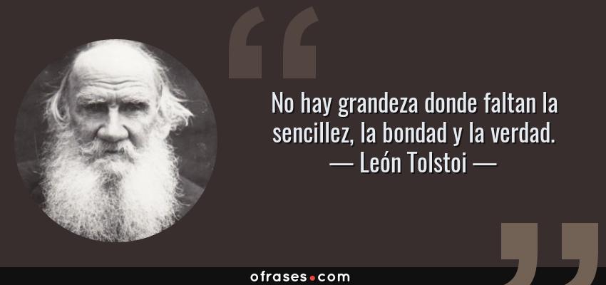 Frases de León Tolstoi - No hay grandeza donde faltan la sencillez, la bondad y la verdad.
