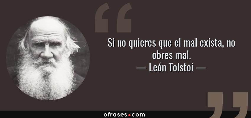Frases de León Tolstoi - Si no quieres que el mal exista, no obres mal.