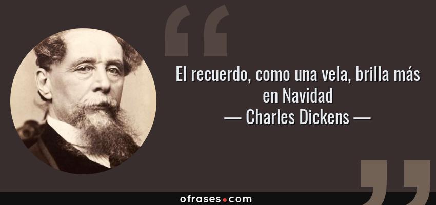 Frases de Charles Dickens - El recuerdo, como una vela, brilla más en Navidad