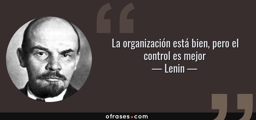 Frases de Lenin - La organización está bien, pero el control es mejor