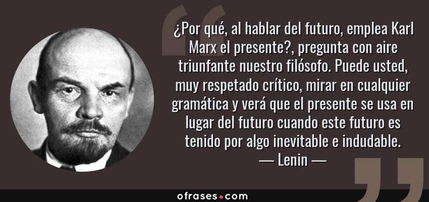 Lenin Por Qué Al Hablar Del Futuro Emplea Karl Marx El