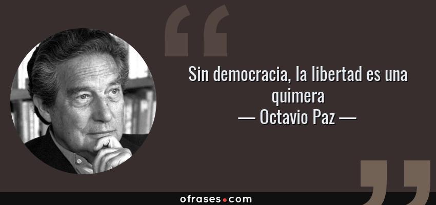 Frases de Octavio Paz - Sin democracia, la libertad es una quimera