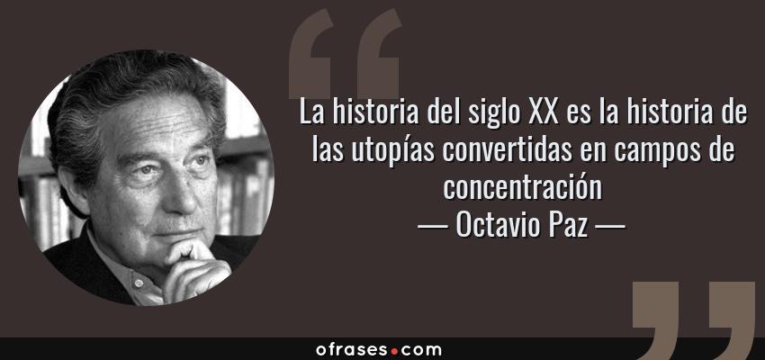 Octavio Paz La Historia Del Siglo Xx Es La Historia De Las