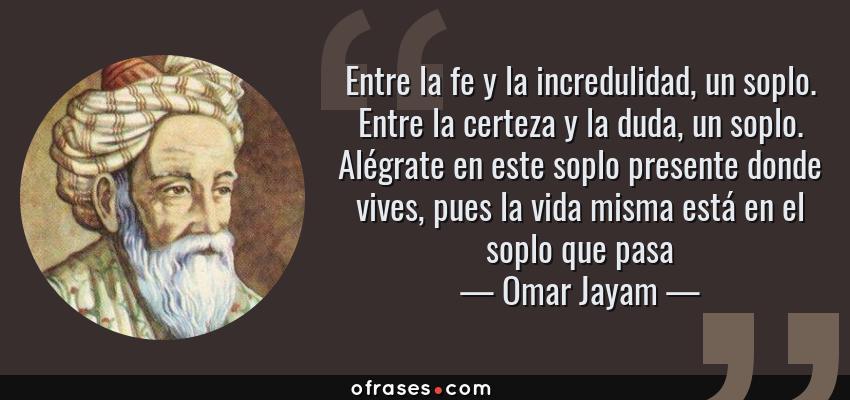 Omar Jayam Entre La Fe Y La Incredulidad Un Soplo Entre