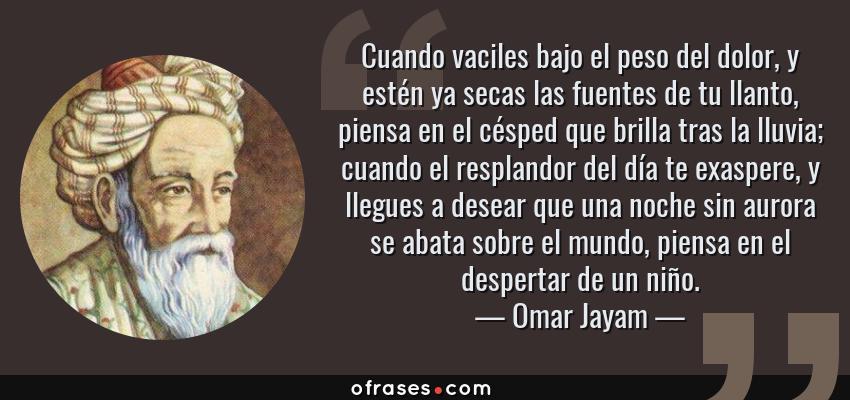 Omar Jayam Cuando Vaciles Bajo El Peso Del Dolor Y Estén