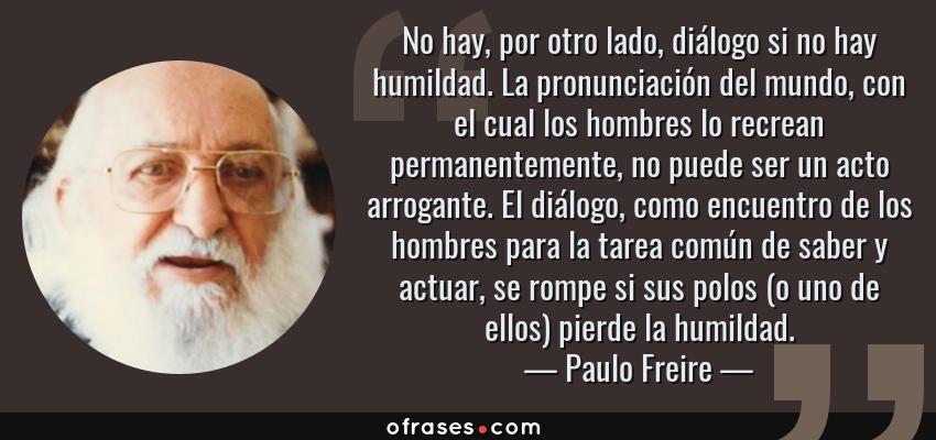 Paulo Freire No Hay Por Otro Lado Diálogo Si No Hay