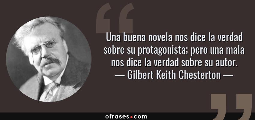 Frases de Gilbert Keith Chesterton - Una buena novela nos dice la verdad sobre su protagonista; pero una mala nos dice la verdad sobre su autor.