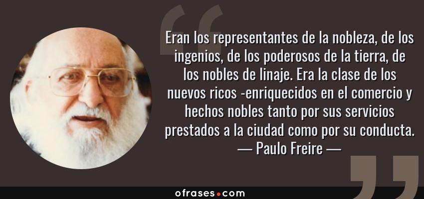 Paulo Freire Eran Los Representantes De La Nobleza De Los