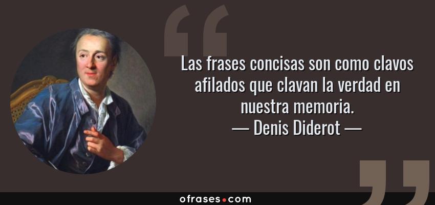 Frases de Denis Diderot - Las frases concisas son como clavos afilados que clavan la verdad en nuestra memoria.