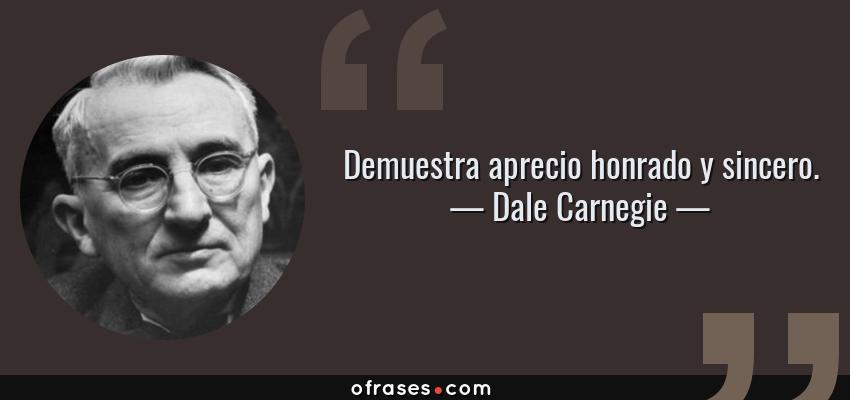 Frases de Dale Carnegie - Demuestra aprecio honrado y sincero.