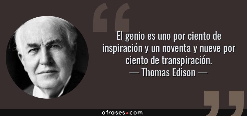 Frases de Thomas Edison - El genio es uno por ciento de inspiración y un noventa y nueve por ciento de transpiración.