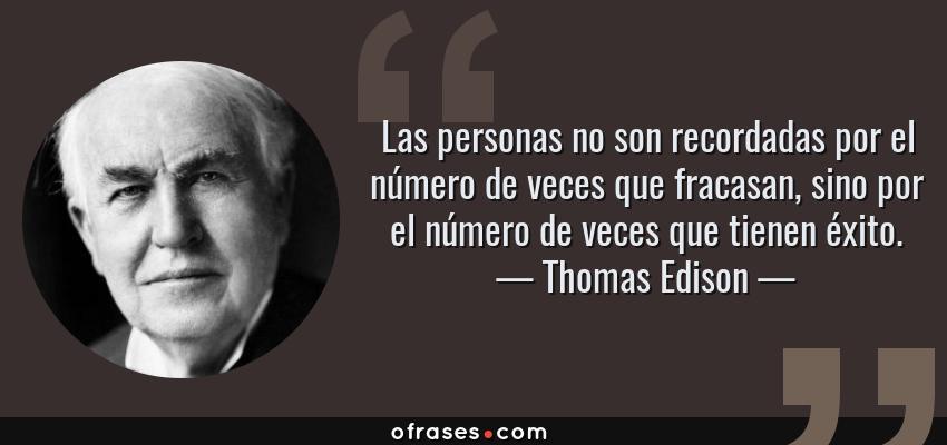 Frases de Thomas Edison - Las personas no son recordadas por el número de veces que fracasan, sino por el número de veces que tienen éxito.