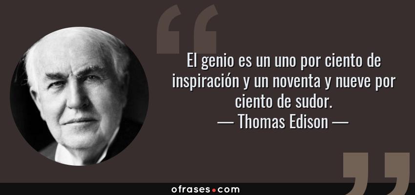 Frases de Thomas Edison - El genio es un uno por ciento de inspiración y un noventa y nueve por ciento de sudor.