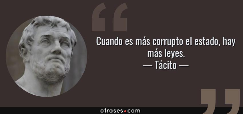 Frases de Tácito - Cuando es más corrupto el estado, hay más leyes.