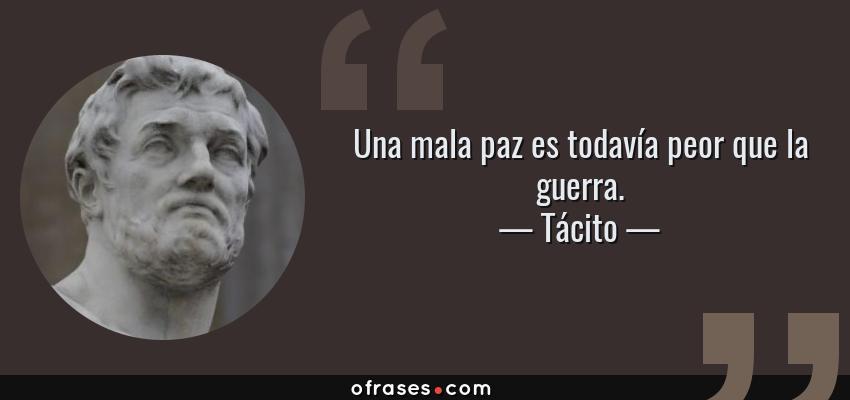 Frases de Tácito - Una mala paz es todavía peor que la guerra.