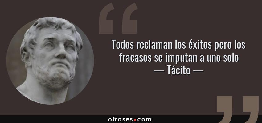 Frases de Tácito - Todos reclaman los éxitos pero los fracasos se imputan a uno solo