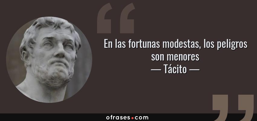 Frases de Tácito - En las fortunas modestas, los peligros son menores