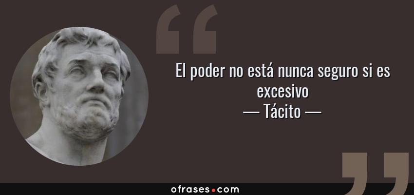 Frases de Tácito - El poder no está nunca seguro si es excesivo