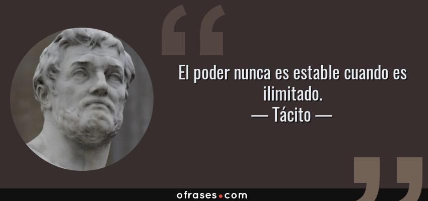 Frases de Tácito - El poder nunca es estable cuando es ilimitado.