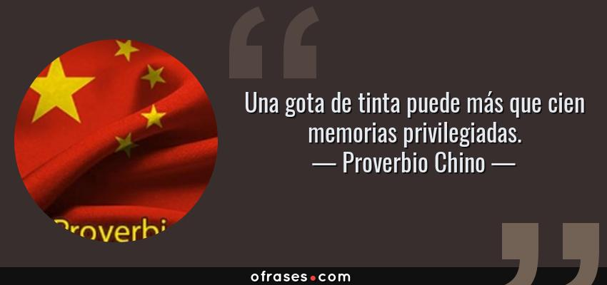 Frases de Proverbio Chino - Una gota de tinta puede más que cien memorias privilegiadas.