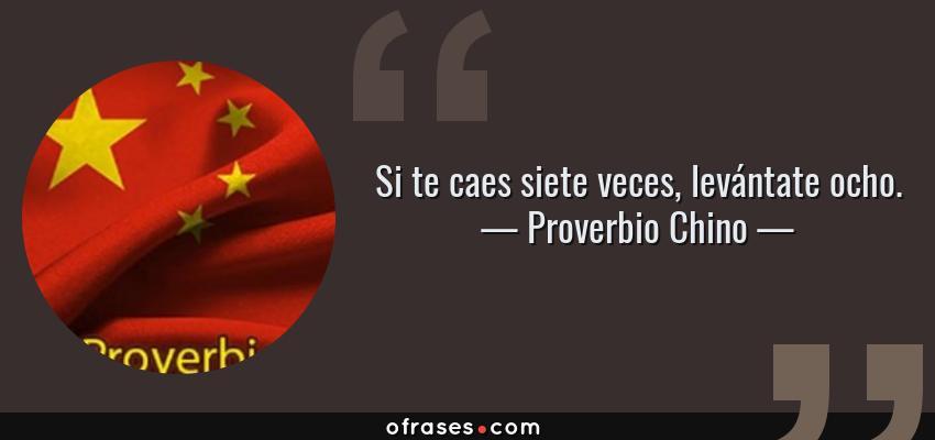 Frases de Proverbio Chino - Si te caes siete veces, levántate ocho.