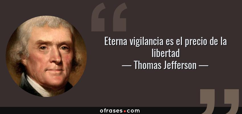 Frases de Thomas Jefferson - Eterna vigilancia es el precio de la libertad