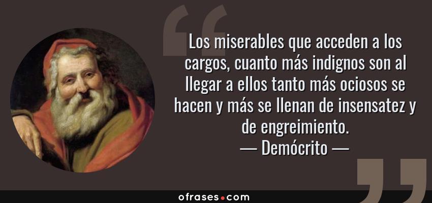 Demócrito Los Miserables Que Acceden A Los Cargos Cuanto