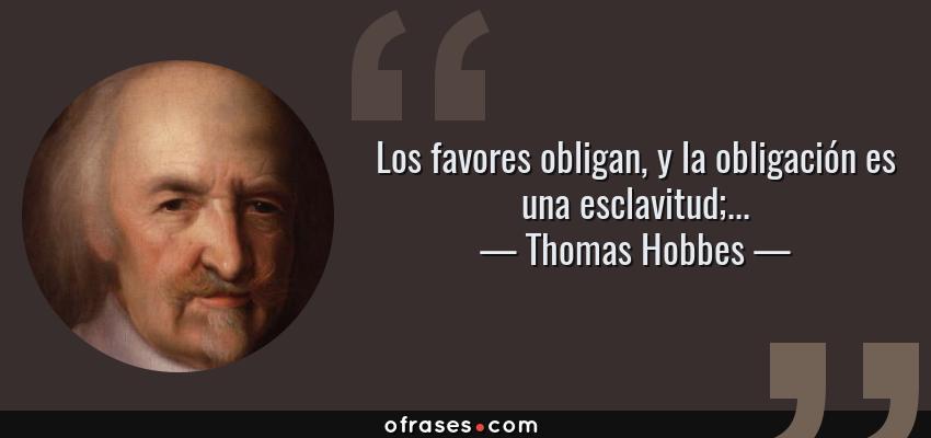 Thomas Hobbes Los Favores Obligan Y La Obligación Es Una