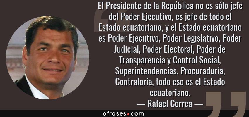 Rafael Correa El Presidente De La República No Es Sólo Jefe