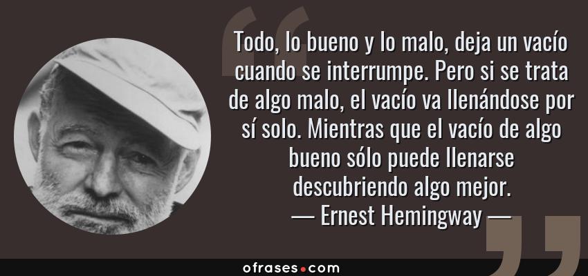 Ernest Hemingway Todo Lo Bueno Y Lo Malo Deja Un Vacío
