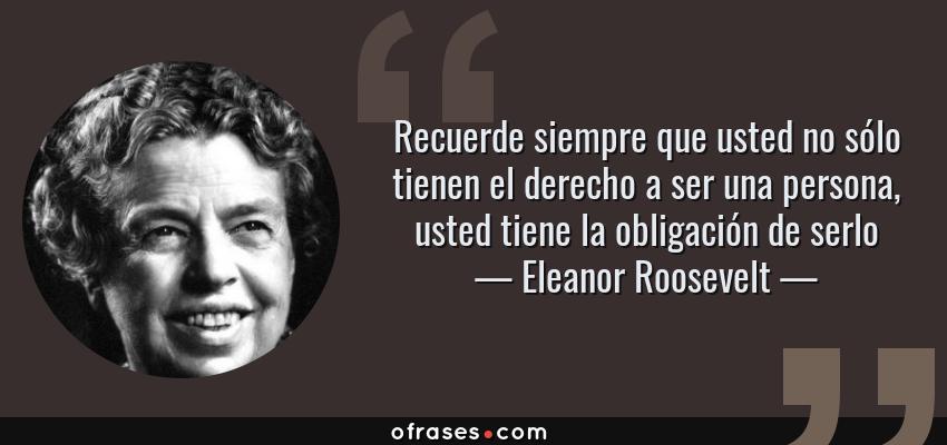 Eleanor Roosevelt Recuerde Siempre Que Usted No Sólo Tienen