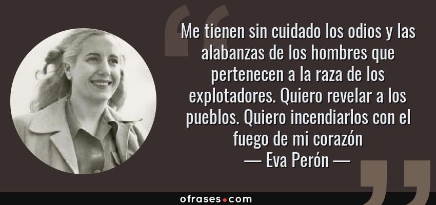 Eva Perón Me Tienen Sin Cuidado Los Odios Y Las Alabanzas